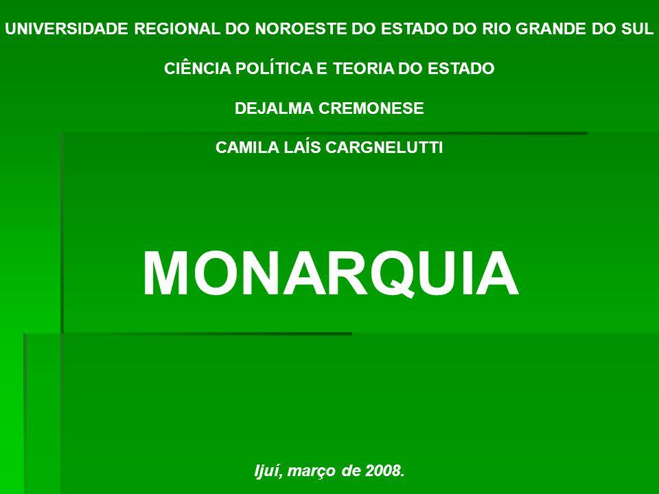 UNIVERSIDADE REGIONAL DO NOROESTE DO ESTADO DO RIO GRANDE DO SUL CIÊNCIA POLÍTICA E TEORIA DO ESTADO DEJALMA CREMONESE CAMILA LAÍS CARGNELUTTI MONARQU