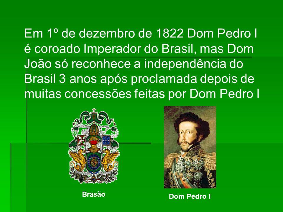 Em 1º de dezembro de 1822 Dom Pedro I é coroado Imperador do Brasil, mas Dom João só reconhece a independência do Brasil 3 anos após proclamada depois