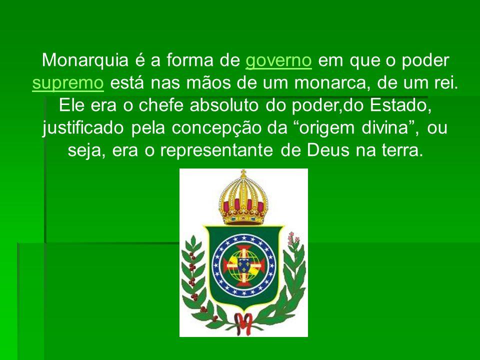 Monarquia é a forma de governo em que o poder supremo está nas mãos de um monarca, de um rei. Ele era o chefe absoluto do poder,do Estado, justificado