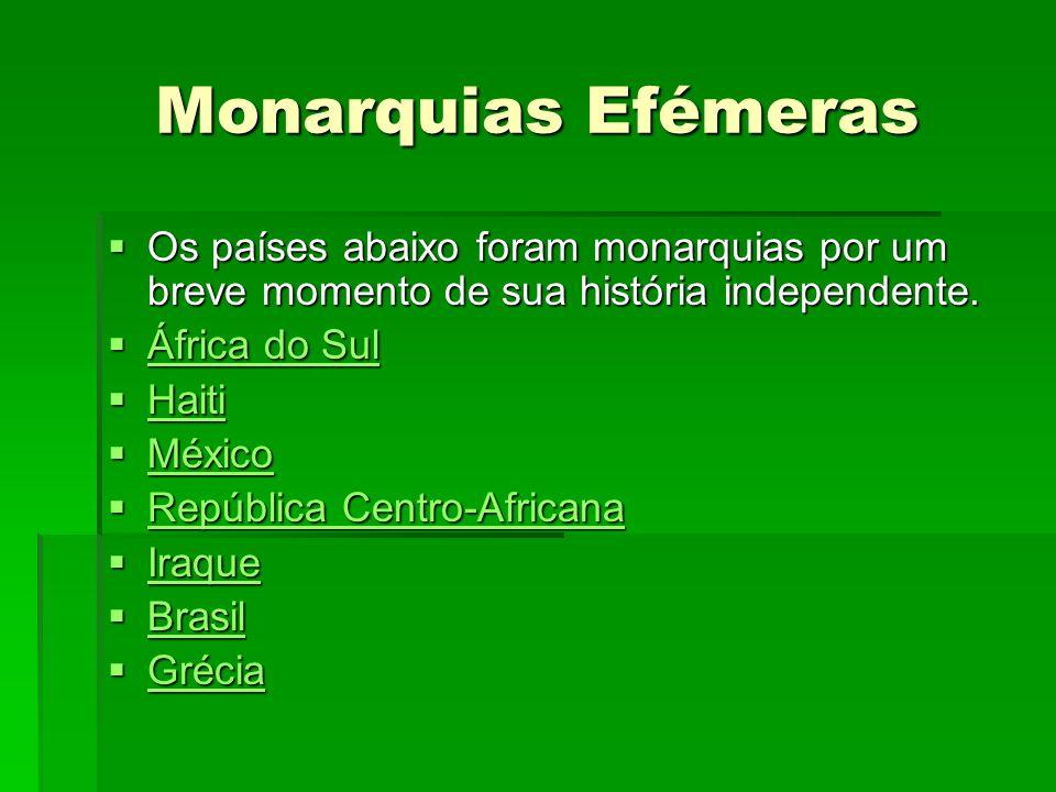 Monarquias Efémeras Os países abaixo foram monarquias por um breve momento de sua história independente. Os países abaixo foram monarquias por um brev