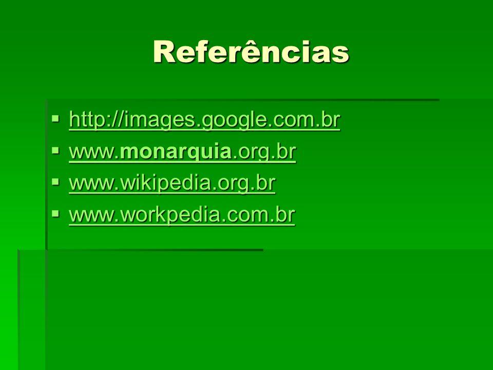 Referências http://images.google.com.br http://images.google.com.br http://images.google.com.br www.monarquia.org.br www.monarquia.org.br www.monarqui