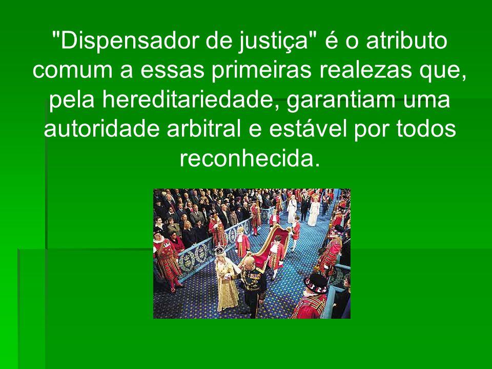Dispensador de justiça é o atributo comum a essas primeiras realezas que, pela hereditariedade, garantiam uma autoridade arbitral e estável por todos reconhecida.