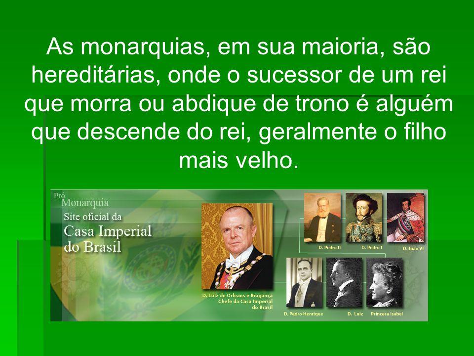 As monarquias, em sua maioria, são hereditárias, onde o sucessor de um rei que morra ou abdique de trono é alguém que descende do rei, geralmente o fi