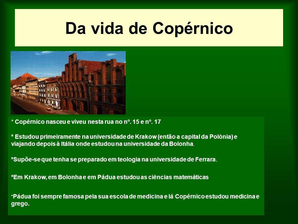 Da vida de Copérnico * Copérnico nasceu e viveu nesta rua no nº. 15 e nº. 17 * Estudou primeiramente na universidade de Krakow (então a capital da Pol