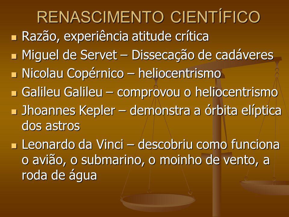 RENASCIMENTO CIENTÍFICO Razão, experiência atitude crítica Razão, experiência atitude crítica Miguel de Servet – Dissecação de cadáveres Miguel de Ser