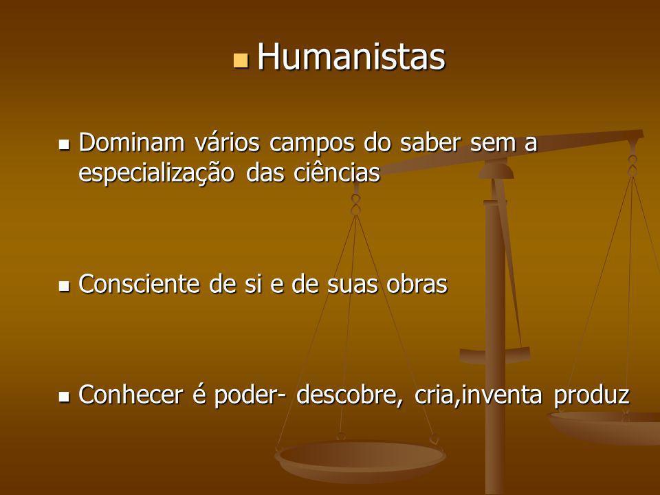 Humanistas Humanistas Dominam vários campos do saber sem a especialização das ciências Dominam vários campos do saber sem a especialização das ciência