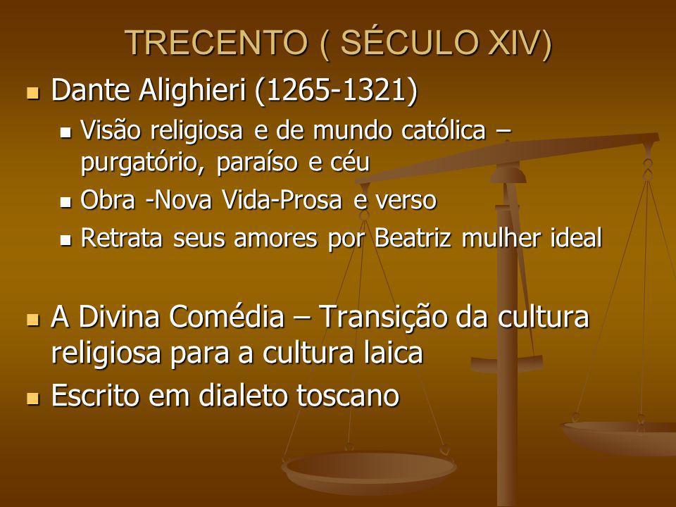 TRECENTO ( SÉCULO XIV) Dante Alighieri (1265-1321) Dante Alighieri (1265-1321) Visão religiosa e de mundo católica – purgatório, paraíso e céu Visão r