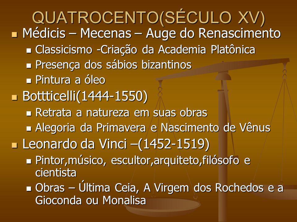 QUATROCENTO(SÉCULO XV) Médicis – Mecenas – Auge do Renascimento Médicis – Mecenas – Auge do Renascimento Classicismo -Criação da Academia Platônica Cl