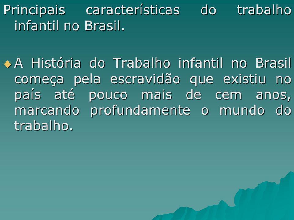 Principais características do trabalho infantil no Brasil. A História do Trabalho infantil no Brasil começa pela escravidão que existiu no país até po