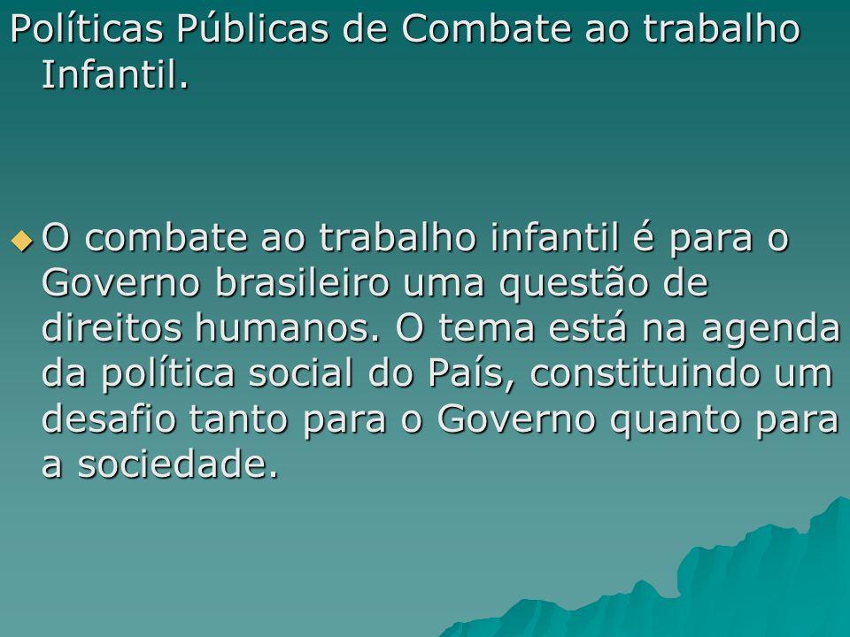 Políticas Públicas de Combate ao trabalho Infantil. O combate ao trabalho infantil é para o Governo brasileiro uma questão de direitos humanos. O tema