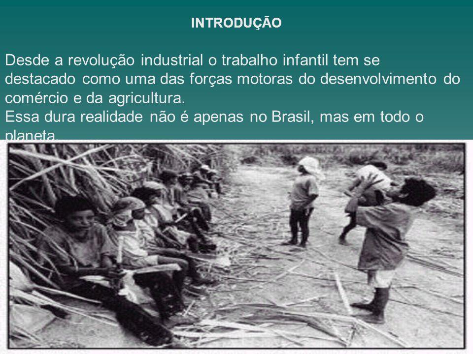 INTRODUÇÃO Desde a revolução industrial o trabalho infantil tem se destacado como uma das forças motoras do desenvolvimento do comércio e da agricultu