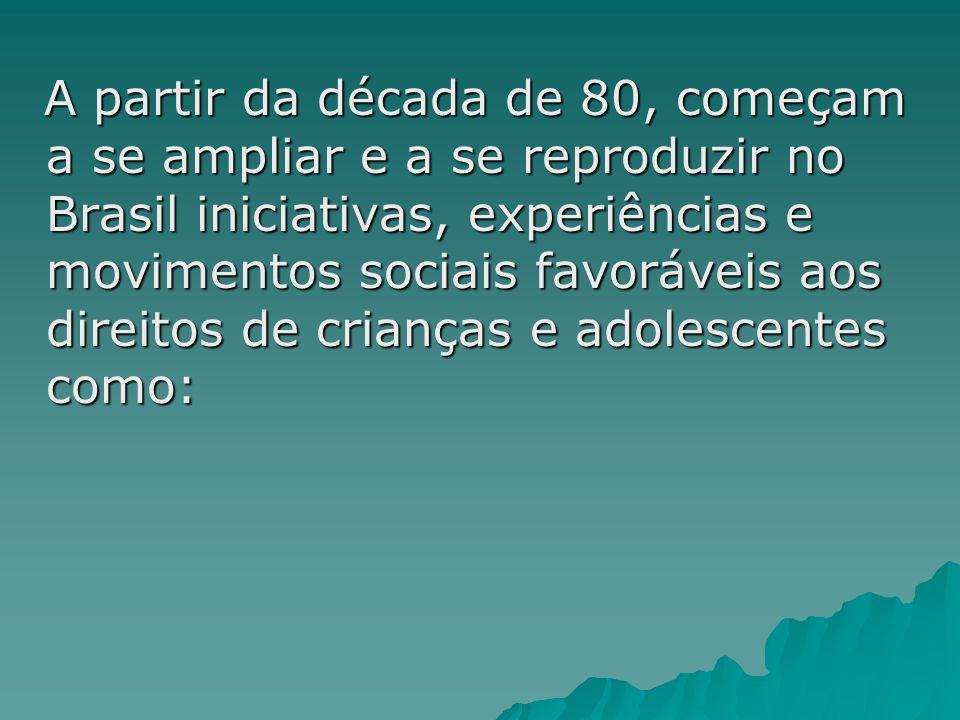A partir da década de 80, começam a se ampliar e a se reproduzir no Brasil iniciativas, experiências e movimentos sociais favoráveis aos direitos de c