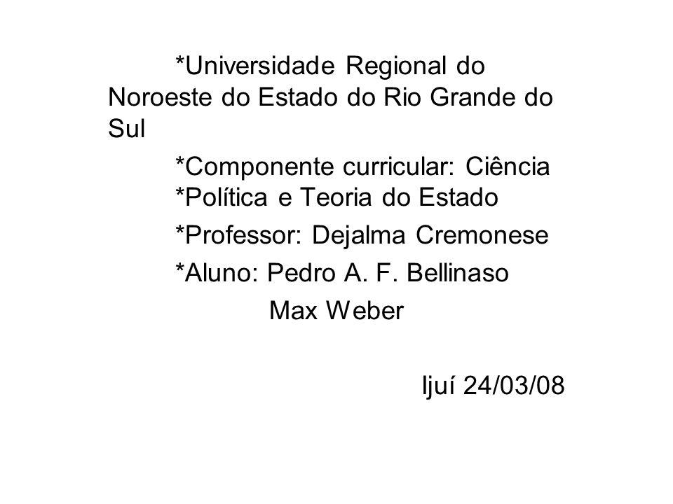 *Universidade Regional do Noroeste do Estado do Rio Grande do Sul *Componente curricular: Ciência *Política e Teoria do Estado *Professor: Dejalma Cre