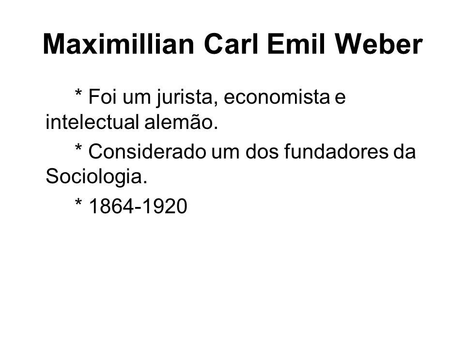 * Foi um jurista, economista e intelectual alemão. * Considerado um dos fundadores da Sociologia. * 1864-1920 Maximillian Carl Emil Weber