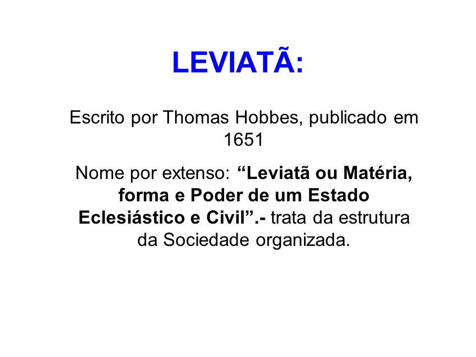 LEVIATÃ: Escrito por Thomas Hobbes, publicado em 1651 Nome por extenso: Leviatã ou Matéria, forma e Poder de um Estado Eclesiástico e Civil.- trata da