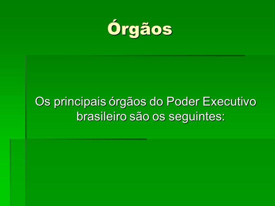 Órgãos Os principais órgãos do Poder Executivo brasileiro são os seguintes:
