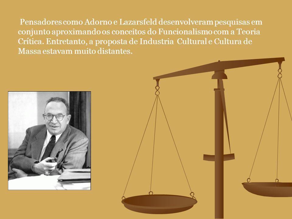 Pensadores como Adorno e Lazarsfeld desenvolveram pesquisas em conjunto aproximando os conceitos do Funcionalismo com a Teoria Crítica.