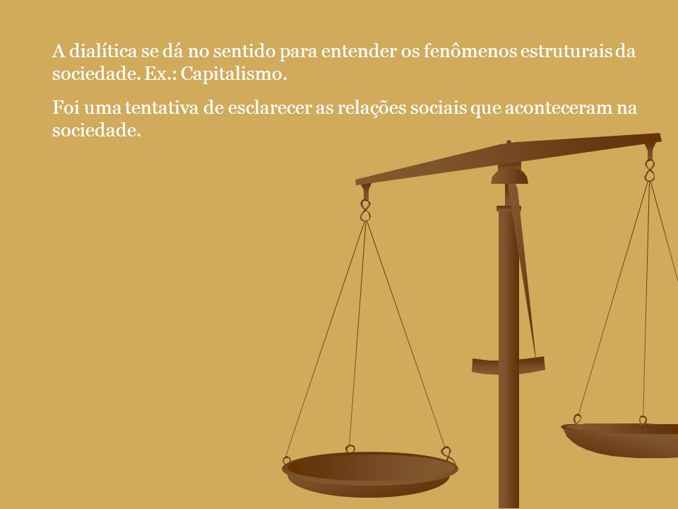 A dialítica se dá no sentido para entender os fenômenos estruturais da sociedade.