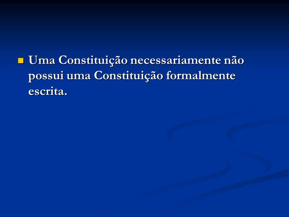 Uma Constituição necessariamente não possui uma Constituição formalmente escrita. Uma Constituição necessariamente não possui uma Constituição formalm
