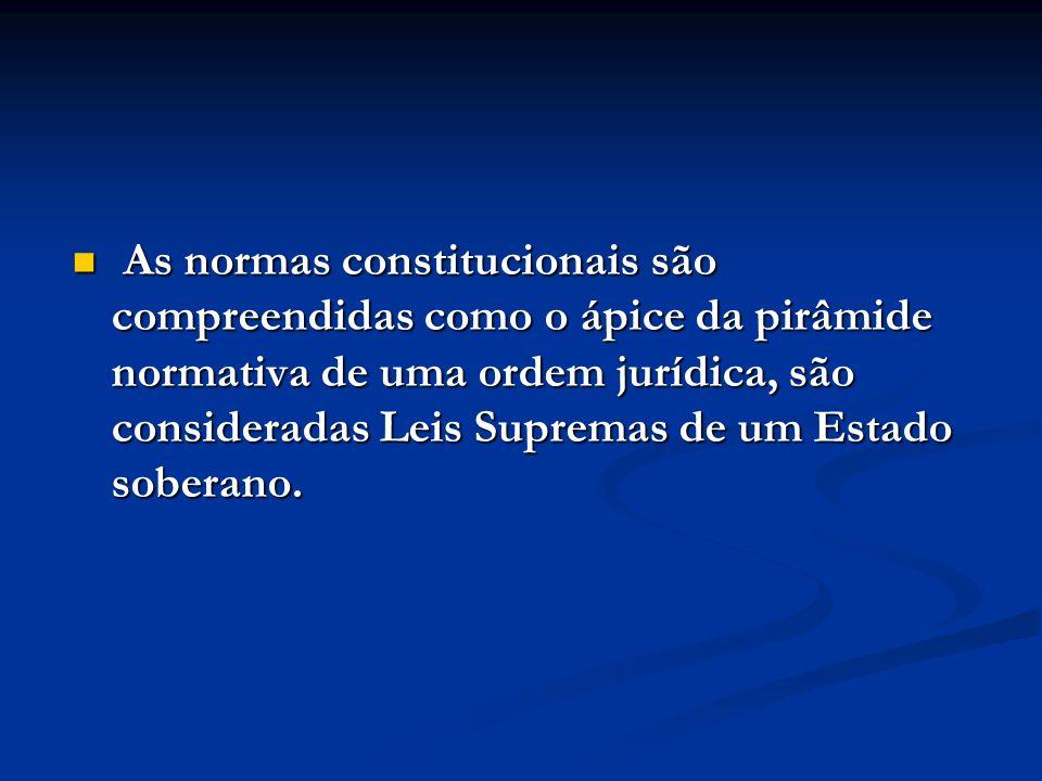 As normas constitucionais são compreendidas como o ápice da pirâmide normativa de uma ordem jurídica, são consideradas Leis Supremas de um Estado sobe