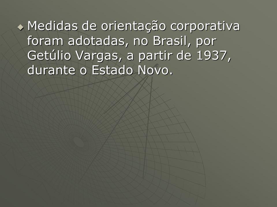 Medidas de orientação corporativa foram adotadas, no Brasil, por Getúlio Vargas, a partir de 1937, durante o Estado Novo.