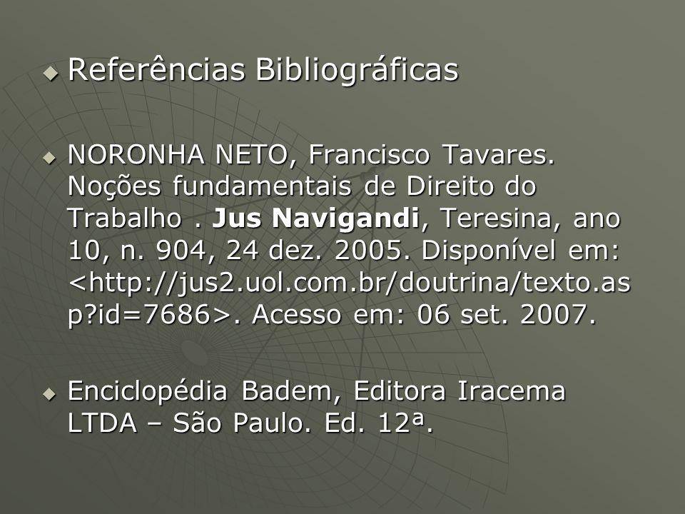 Referências Bibliográficas Referências Bibliográficas NORONHA NETO, Francisco Tavares. Noções fundamentais de Direito do Trabalho. Jus Navigandi, Tere