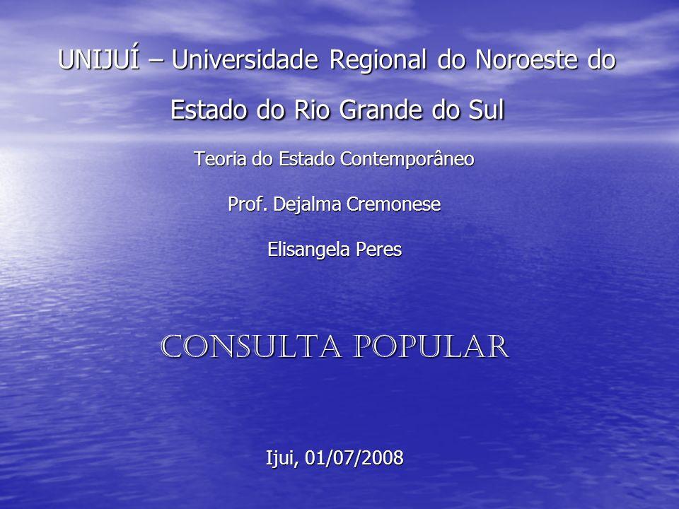 UNIJUÍ – Universidade Regional do Noroeste do Estado do Rio Grande do Sul Teoria do Estado Contemporâneo Prof. Dejalma Cremonese Elisangela Peres CONS