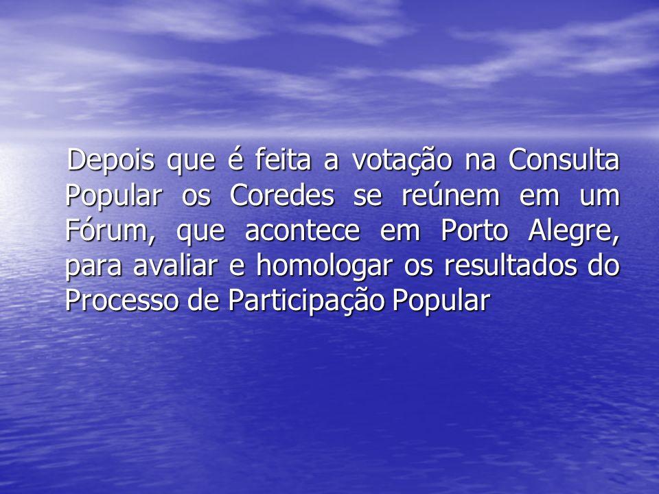Depois que é feita a votação na Consulta Popular os Coredes se reúnem em um Fórum, que acontece em Porto Alegre, para avaliar e homologar os resultado