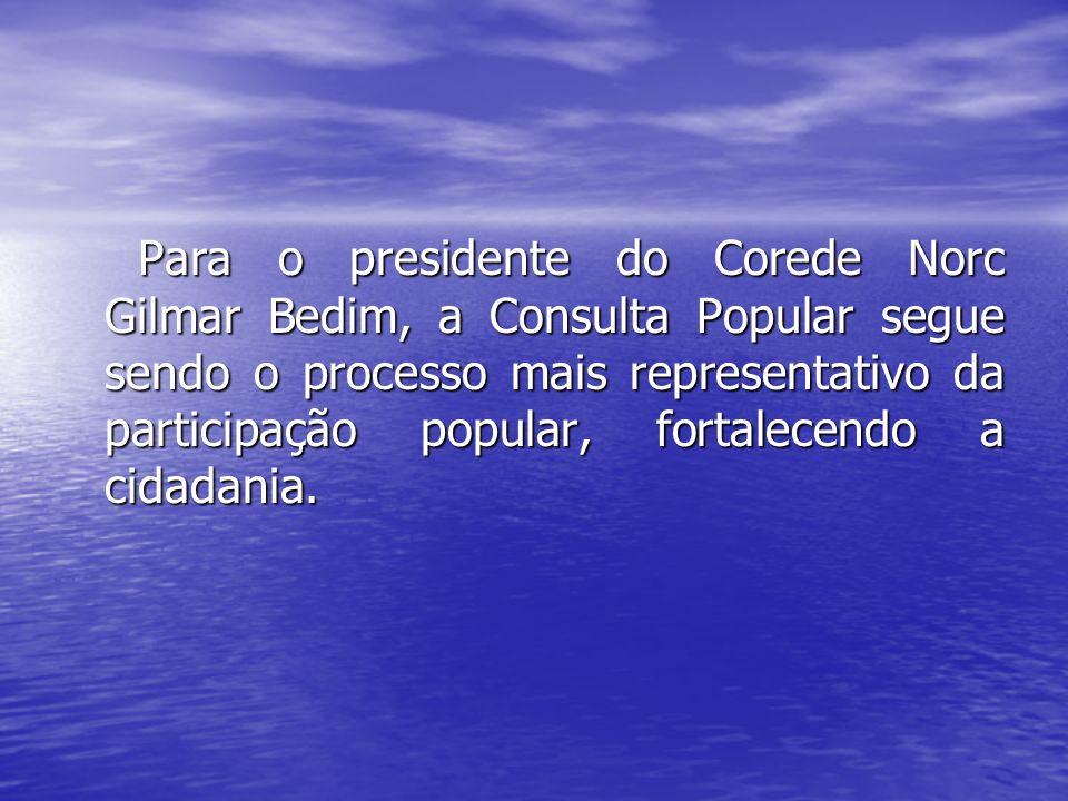 Para o presidente do Corede Norc Gilmar Bedim, a Consulta Popular segue sendo o processo mais representativo da participação popular, fortalecendo a c