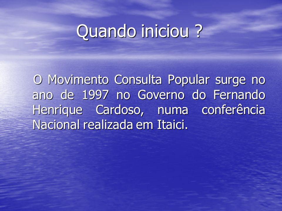 Quando iniciou ? Quando iniciou ? O Movimento Consulta Popular surge no ano de 1997 no Governo do Fernando Henrique Cardoso, numa conferência Nacional