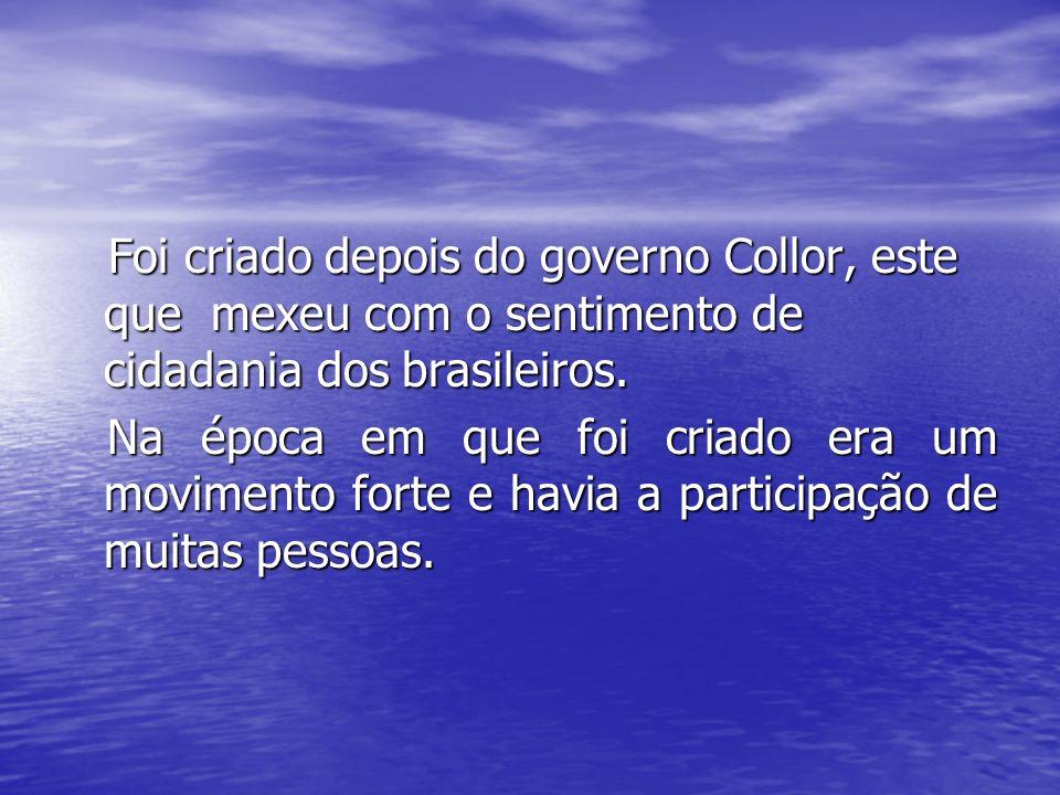 Foi criado depois do governo Collor, este que mexeu com o sentimento de cidadania dos brasileiros. Foi criado depois do governo Collor, este que mexeu