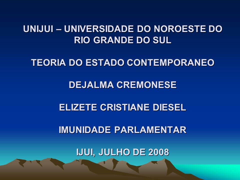 UNIJUI – UNIVERSIDADE DO NOROESTE DO RIO GRANDE DO SUL TEORIA DO ESTADO CONTEMPORANEO DEJALMA CREMONESE ELIZETE CRISTIANE DIESEL IMUNIDADE PARLAMENTAR