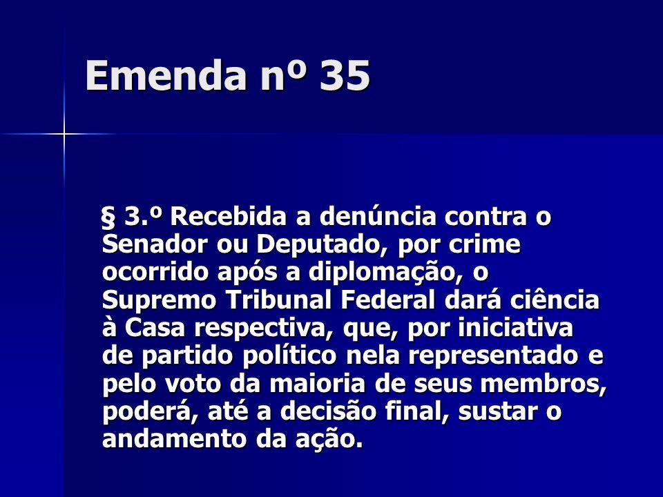Emenda nº 35 § 3.º Recebida a denúncia contra o Senador ou Deputado, por crime ocorrido após a diplomação, o Supremo Tribunal Federal dará ciência à C