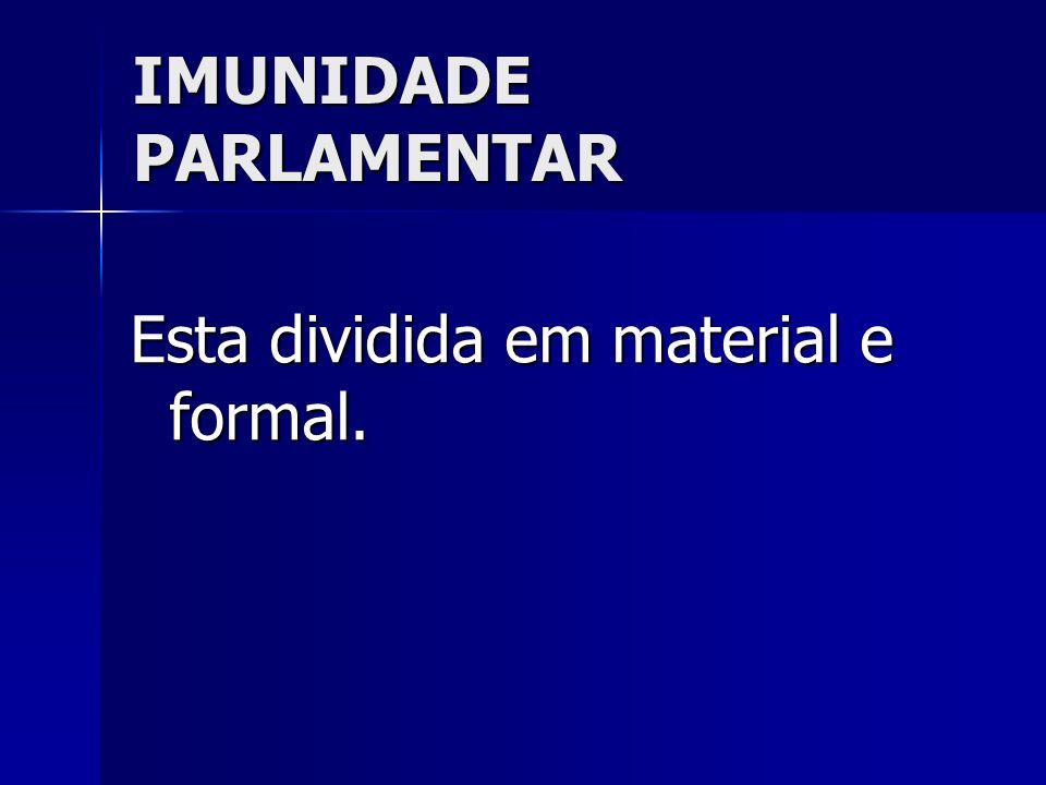 IMUNIDADE PARLAMENTAR Esta dividida em material e formal.