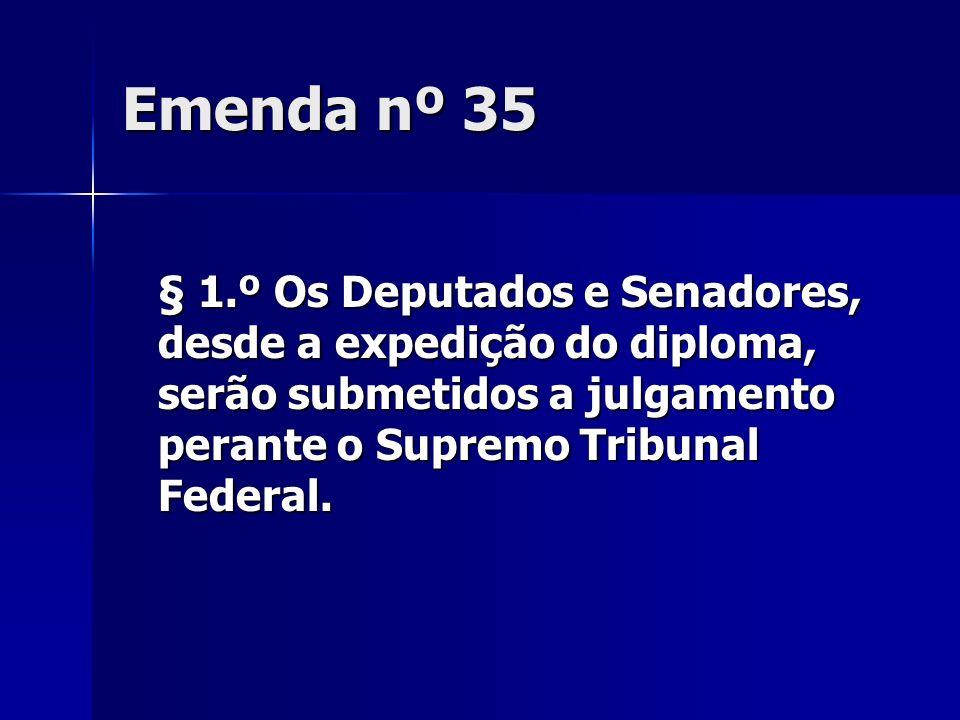 Emenda nº 35 § 1.º Os Deputados e Senadores, desde a expedição do diploma, serão submetidos a julgamento perante o Supremo Tribunal Federal.