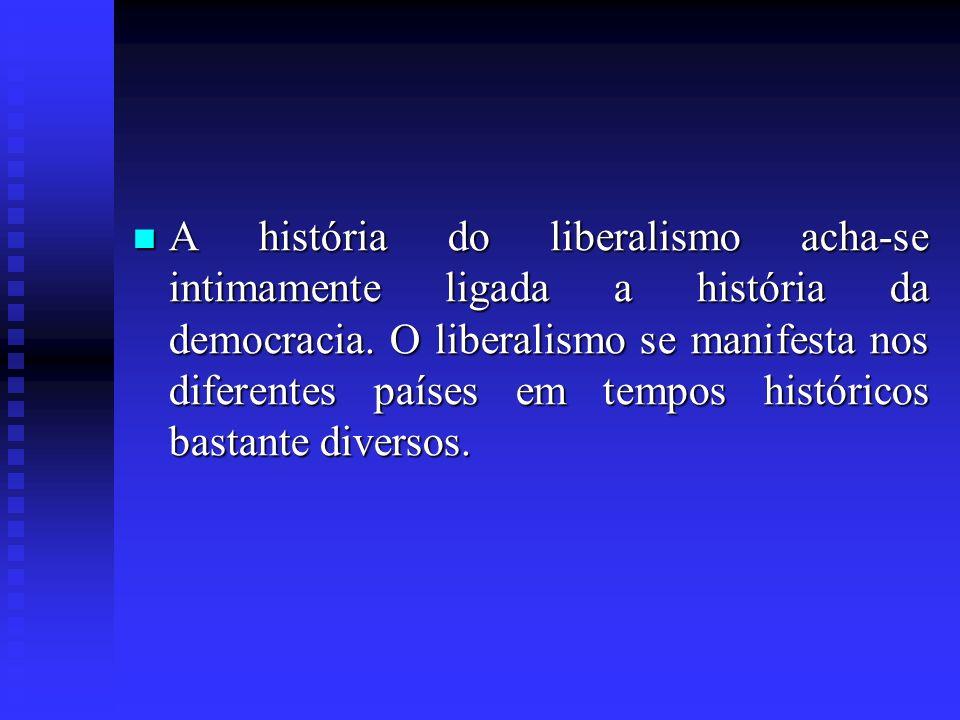 A história do liberalismo acha-se intimamente ligada a história da democracia. O liberalismo se manifesta nos diferentes países em tempos históricos b