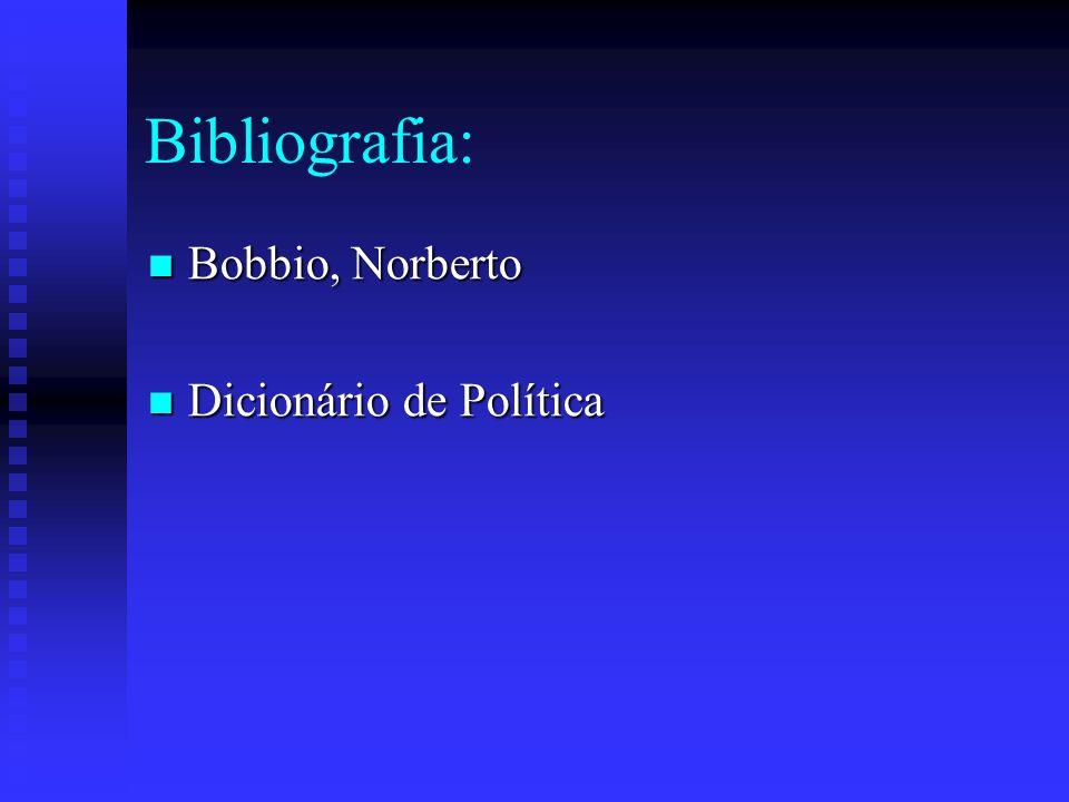 Bibliografia: Bobbio, Norberto Bobbio, Norberto Dicionário de Política Dicionário de Política