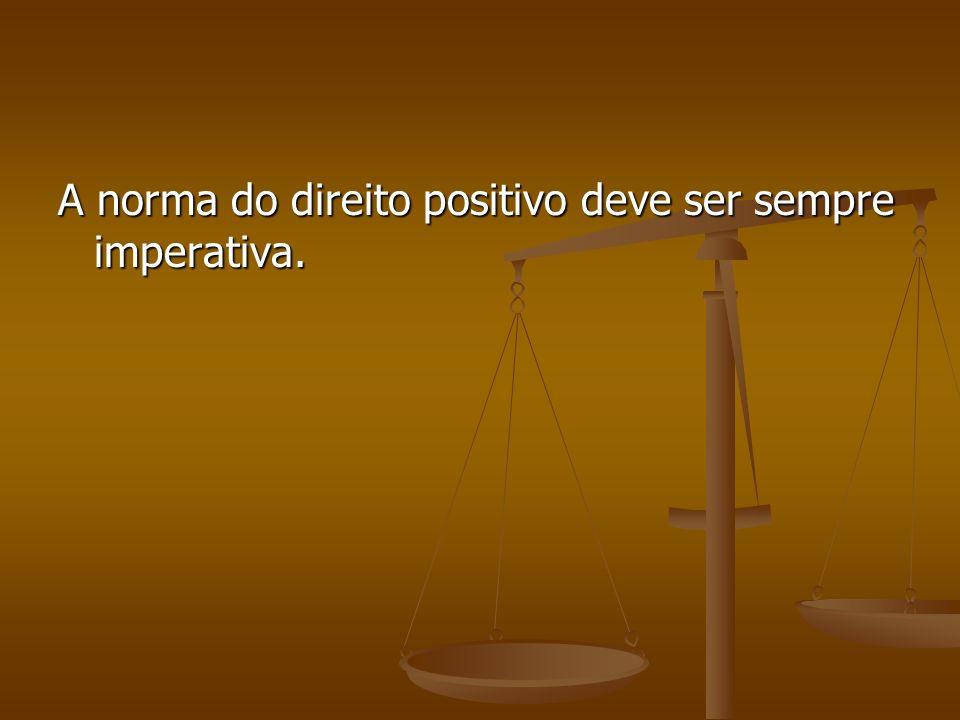 A norma do direito positivo deve ser sempre imperativa.