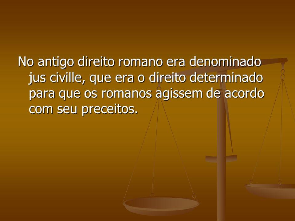 No antigo direito romano era denominado jus civille, que era o direito determinado para que os romanos agissem de acordo com seu preceitos.