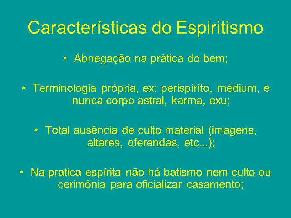 Características do Espiritismo Abnegação na prática do bem; Terminologia própria, ex: perispírito, médium, e nunca corpo astral, karma, exu; Total aus