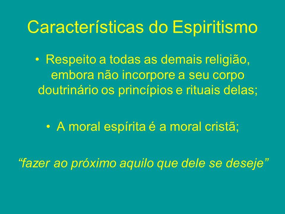 Características do Espiritismo Respeito a todas as demais religião, embora não incorpore a seu corpo doutrinário os princípios e rituais delas; A mora