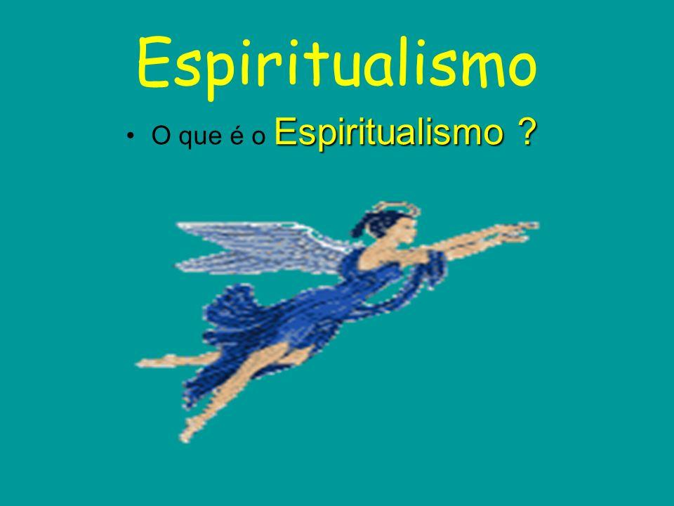 Espiritualismo Espiritualismo ?O que é o Espiritualismo ?