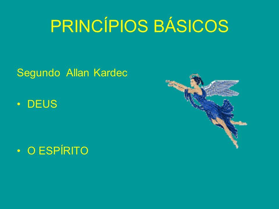 PRINCÍPIOS BÁSICOS Segundo Allan Kardec DEUS O ESPÍRITO