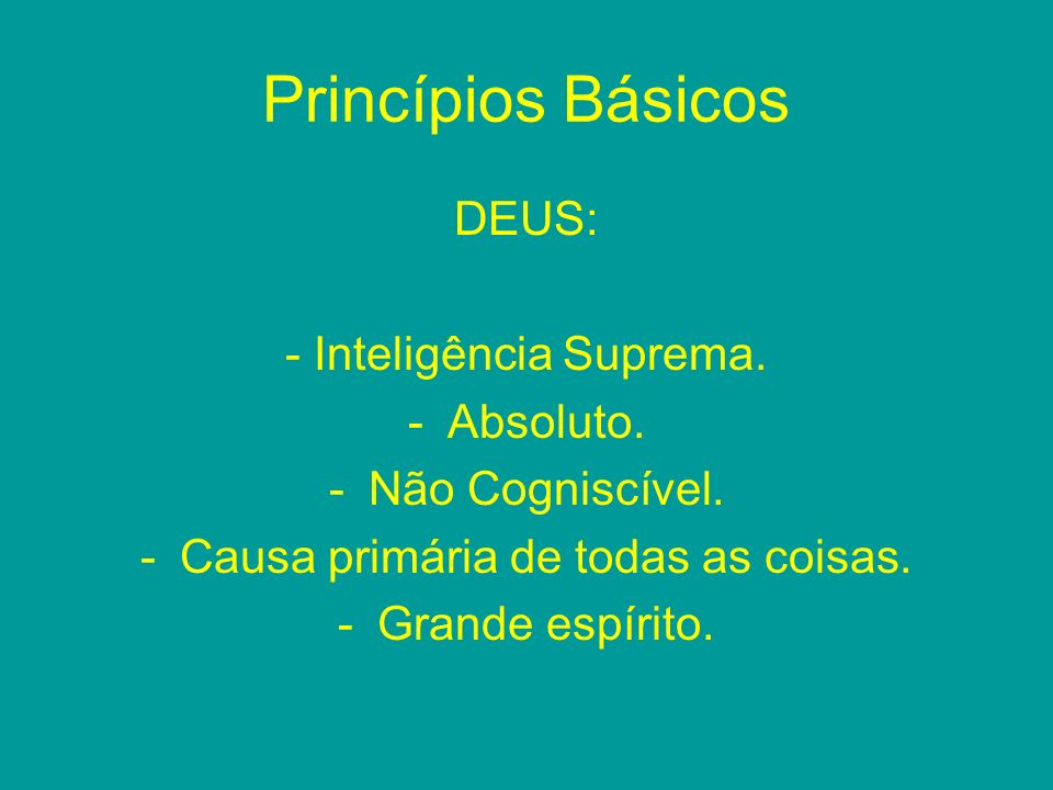 Princípios Básicos O Espírito: - Homem = princípio inteligente.