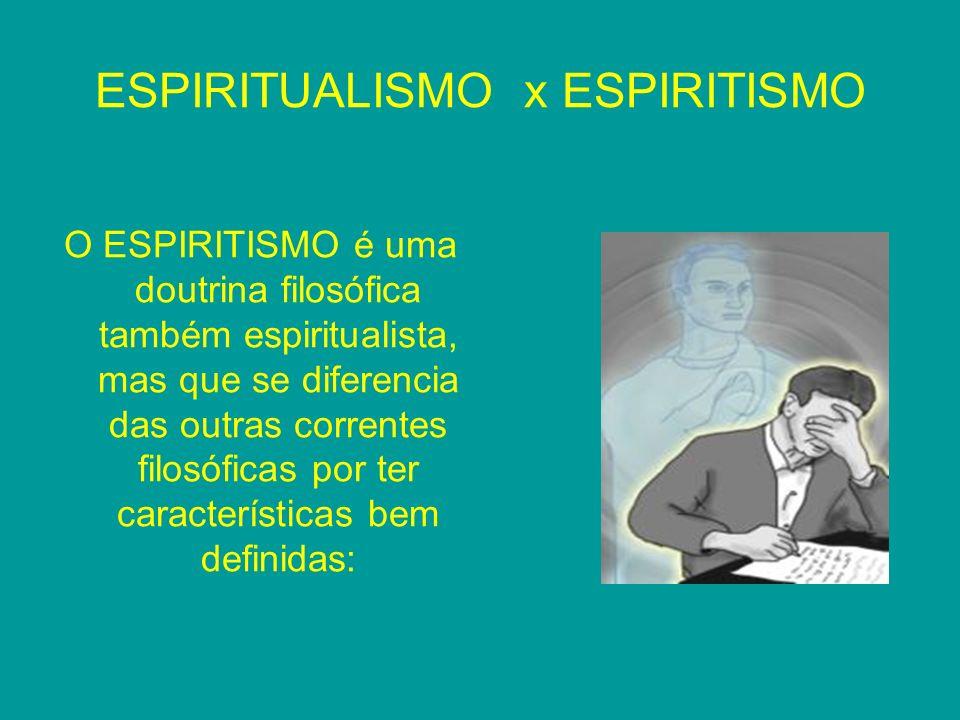ESPIRITUALISMO x ESPIRITISMO O ESPIRITISMO é uma doutrina filosófica também espiritualista, mas que se diferencia das outras correntes filosóficas por