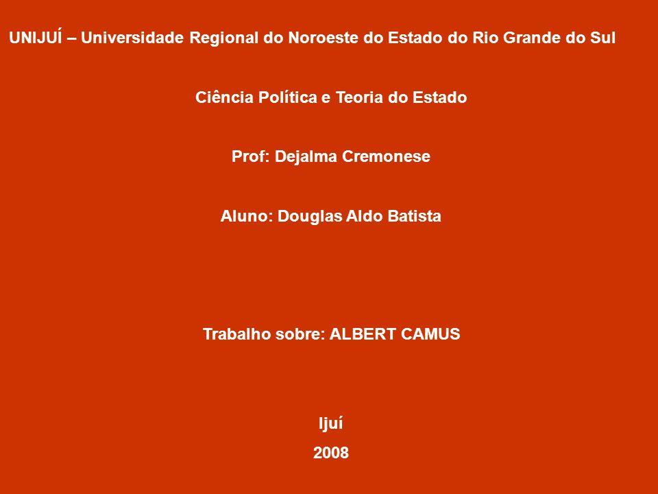Albert Camus (1913 1960) foi um escritor e filósofo nascido na Argélia.