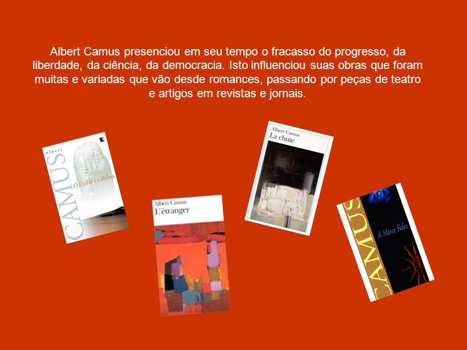 Albert Camus presenciou em seu tempo o fracasso do progresso, da liberdade, da ciência, da democracia. Isto influenciou suas obras que foram muitas e
