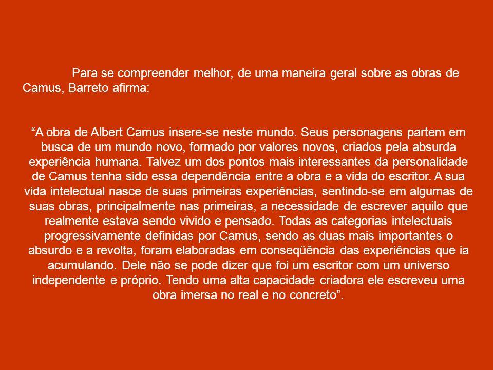 Para se compreender melhor, de uma maneira geral sobre as obras de Camus, Barreto afirma: A obra de Albert Camus insere-se neste mundo. Seus personage