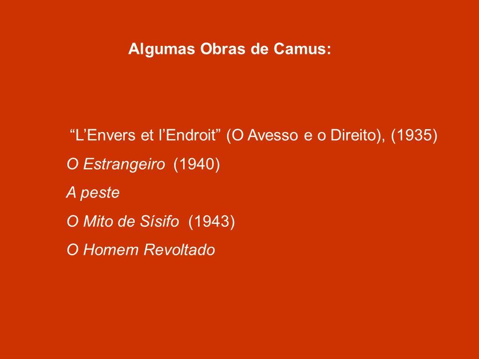 Algumas Obras de Camus: LEnvers et lEndroit (O Avesso e o Direito), (1935) O Estrangeiro (1940) A peste O Mito de Sísifo (1943) O Homem Revoltado