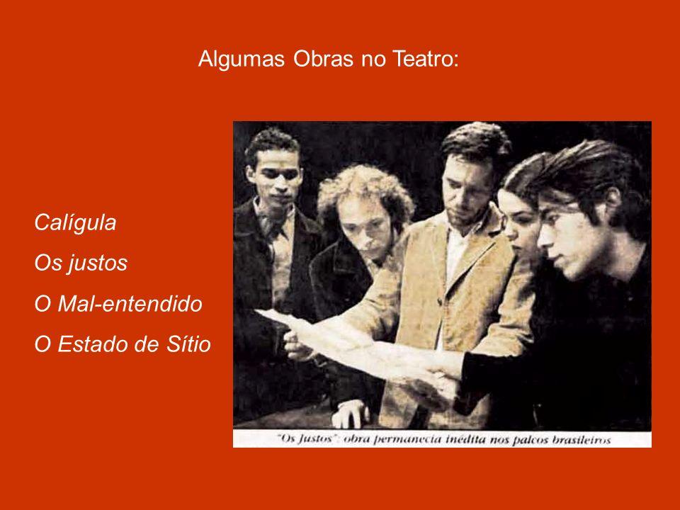 Algumas Obras no Teatro: Calígula Os justos O Mal-entendido O Estado de Sítio